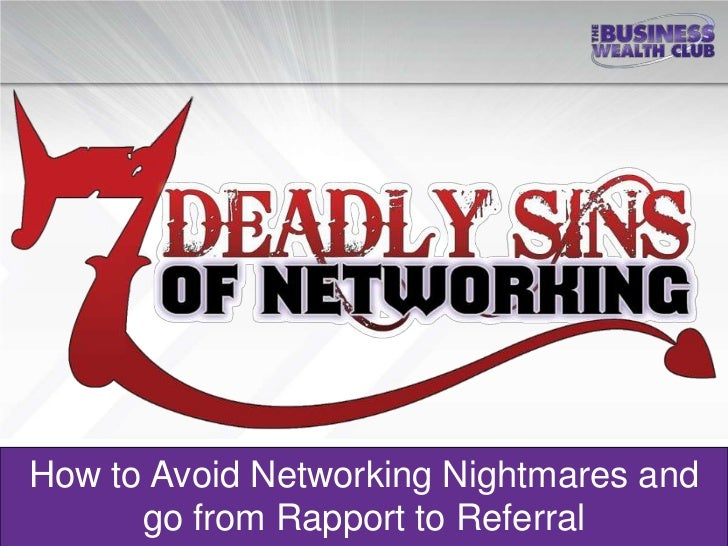 How to Avoid Networking Nightmares and      go from Rapport to Referral
