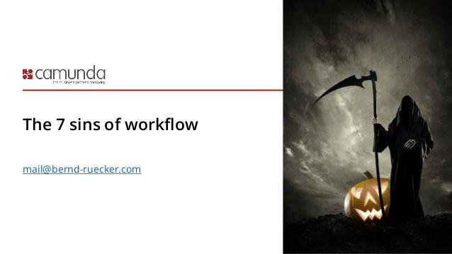 The 7 sins of workflow mail@bernd-ruecker.com