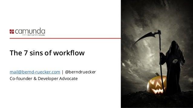 The 7 sins of workflow mail@bernd-ruecker.com | @berndruecker Co-founder & Developer Advocate
