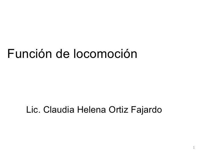 Función de locomoción Lic. Claudia Helena Ortiz Fajardo