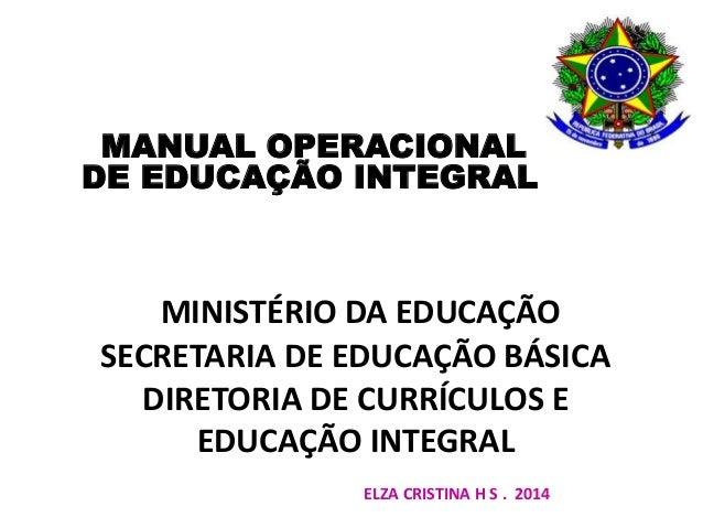 MANUAL OPERACIONAL  DE EDUCAÇÃO INTEGRAL  MINISTÉRIO DA EDUCAÇÃO  SECRETARIA DE EDUCAÇÃO BÁSICA  DIRETORIA DE CURRÍCULOS E...