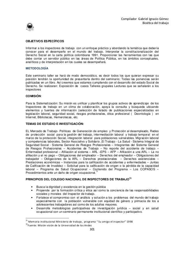 301 Compilador Gabriel Ignacio Gómez Bioética del trabajo OBJETIVOS ESPECÍFICOS Informar a los inspectores de trabajo con ...