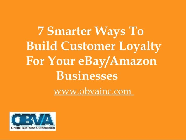 7 Smarter Ways To Build Customer Loyalty For Your eBay/Amazon Businesses www.obvainc.com