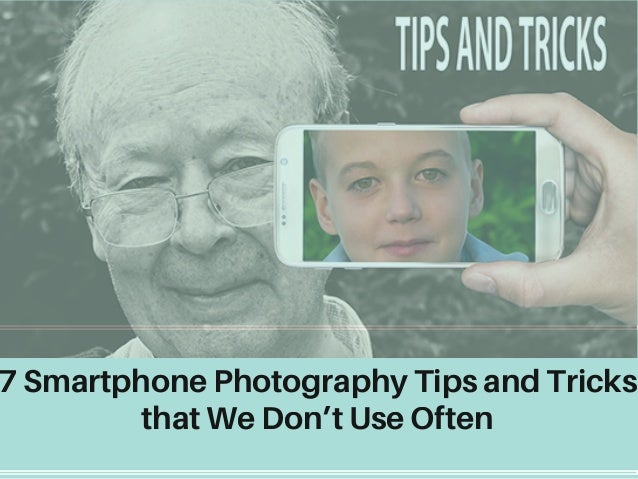 7 Smartphone Photography Tips and Tricks that We Don't Use Often