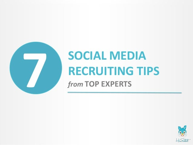 SOCIAL MEDIA RECRUITING TIPS from TOP EXPERTS7