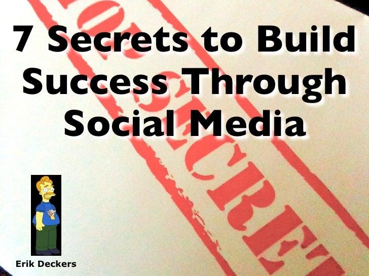 7 Secrets to Build Success Through    Social Media   Erik Deckers