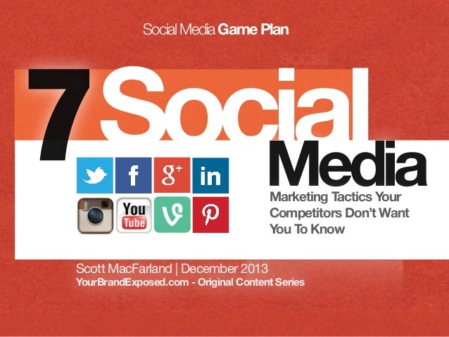 Social Media Game Plan  Social 7 Media social  Marketing Tactics Your Competitors Don't Want You To Know  Scott MacFarland...