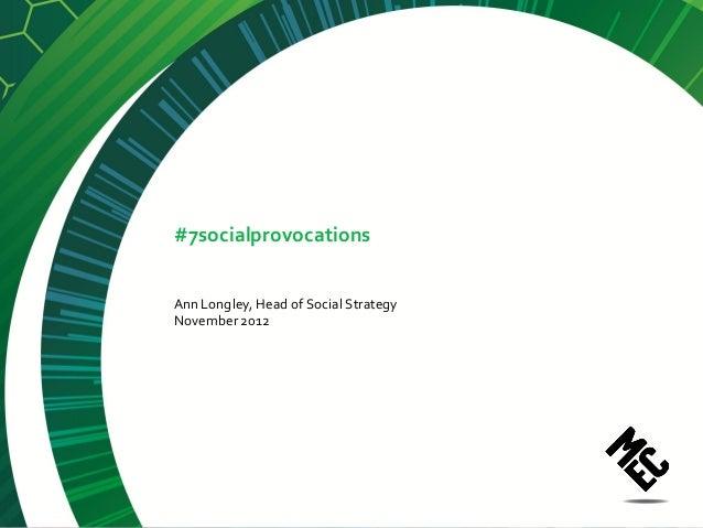 #7socialprovocationsAnn Longley, Head of Social StrategyNovember 2012