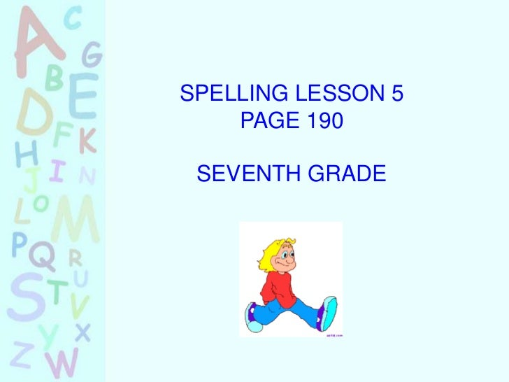SPELLING LESSON 5    PAGE 190 SEVENTH GRADE