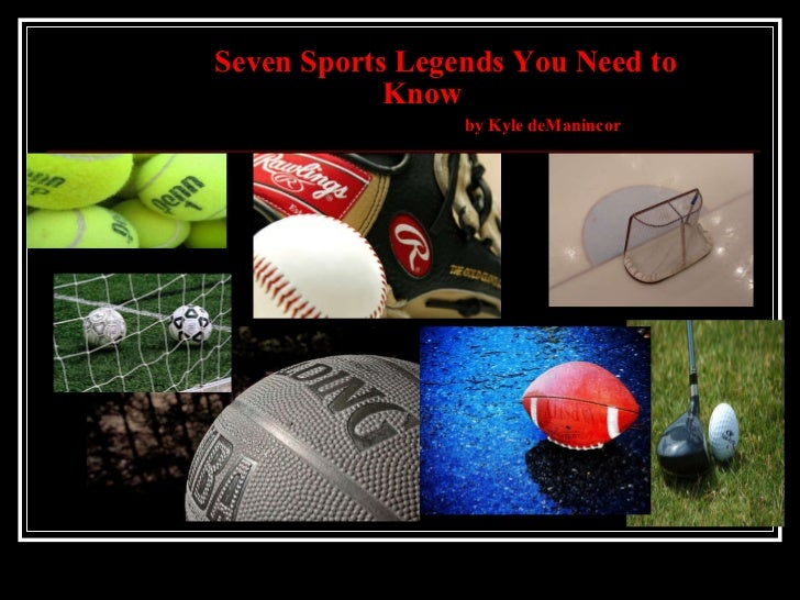 Seven Sports Legends You Need to     Know    by Kyle deManincor