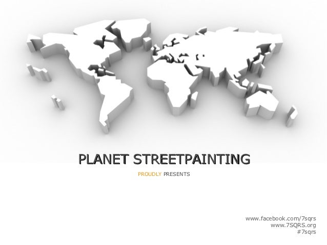 PLANET STREETPAINTING       PROUDLY PRESENTS                          www.facebook.com/7sqrs                              ...