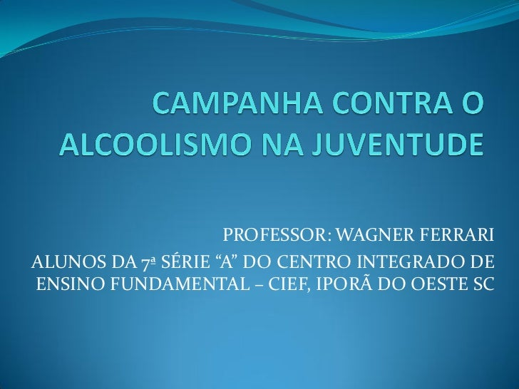 "PROFESSOR: WAGNER FERRARIALUNOS DA 7ª SÉRIE ""A"" DO CENTRO INTEGRADO DEENSINO FUNDAMENTAL – CIEF, IPORÃ DO OESTE SC"