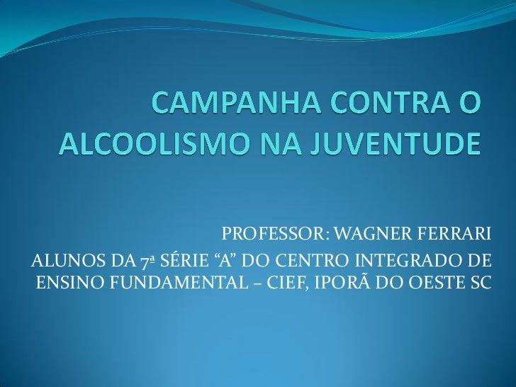 """PROFESSOR: WAGNER FERRARIALUNOS DA 7ª SÉRIE """"A"""" DO CENTRO INTEGRADO DEENSINO FUNDAMENTAL – CIEF, IPORÃ DO OESTE SC"""