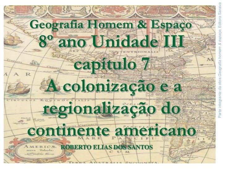 Geografia Homem & Espaço<br />8º ano Unidade IIIcapítulo 7  A colonização e a regionalização do continente americano<br />...