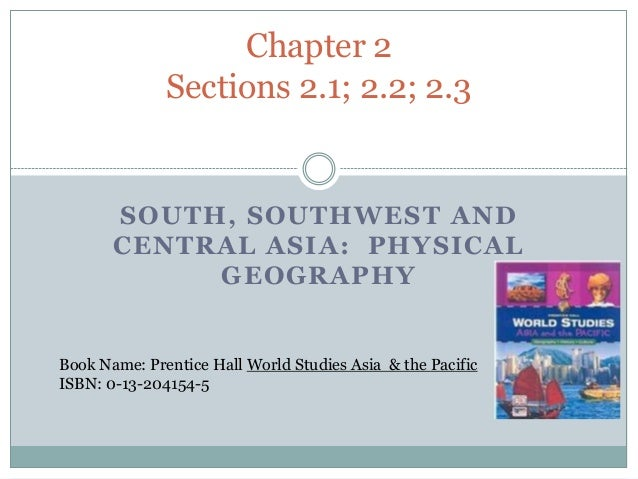 Chapter 2              Sections 2.1; 2.2; 2.3       SOUTH, SOUTHWEST AND       CENTRAL ASIA: PHYSICAL            GEOGRAPHY...