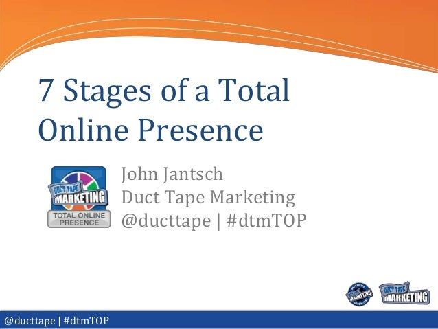 7 Stages of a Total     Online Presence                      John Jantsch                      Duct Tape Marketing        ...