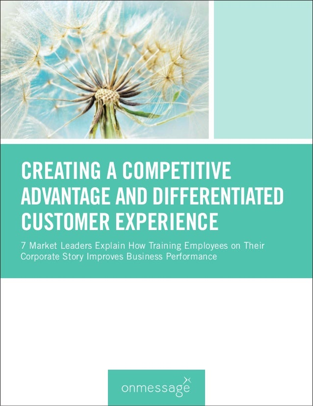 CREATING A COMPETITIVE ADVANTAGE AND DIFFERENTIATED  CUSTOMER EXPERIENCE  7 Market Leaders Explain How Training Employees ...