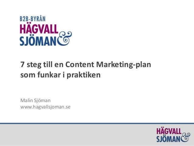 7 steg till en Content Marketing-plan som funkar i praktiken Malin Sjöman www.hagvallsjoman.se