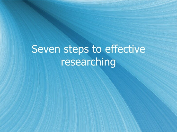 Seven steps to effective researching
