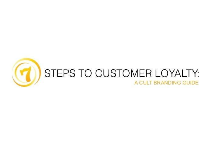 STEPS TO CUSTOMER LOYALTY:                A CULT BRANDING GUIDE