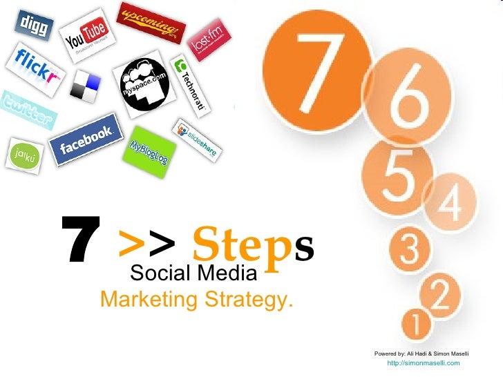7   > >  Step s   Social Media  Marketing Strategy. Powered by: Ali Hadi & Simon Maselli http://simonmaselli.com