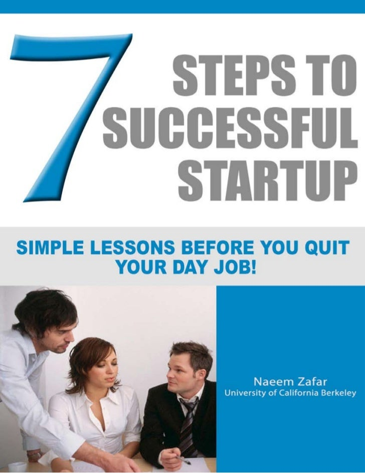 Simple lessons Before You Quit Your Day Job!          7       StepS to a   SucceSSful    Startup                 Naeem Zaf...