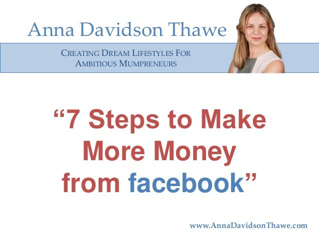 """Anna Davidson Thawe CREATING DREAM LIFESTYLES FOR AMBITIOUS MUMPRENEURS  """"7 Steps to Make More Money from facebook"""" www.An..."""