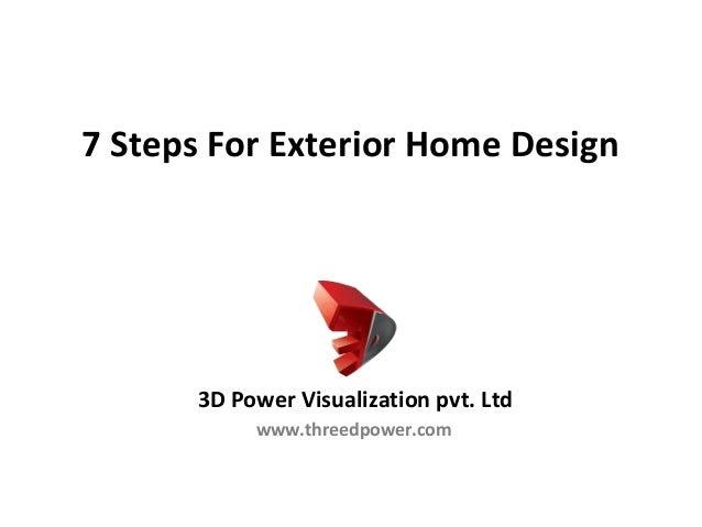 7 Steps For Exterior Home Design Www.threedpower.com 3D Power Visualization  Pvt.