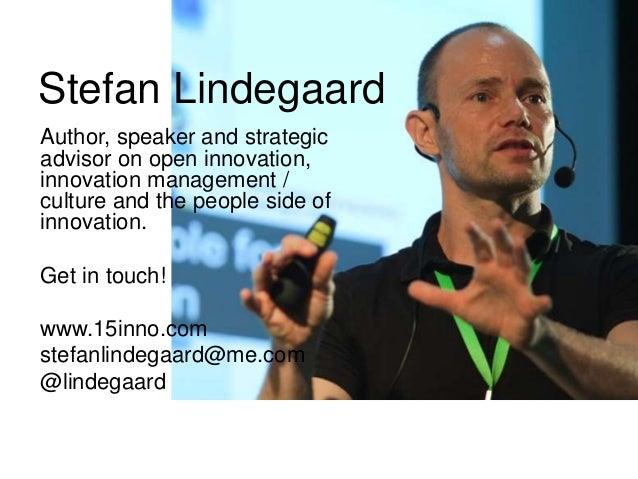 Stefan Lindegaard  Author, speaker and strategic  advisor on open innovation,  innovation management /  culture and the pe...