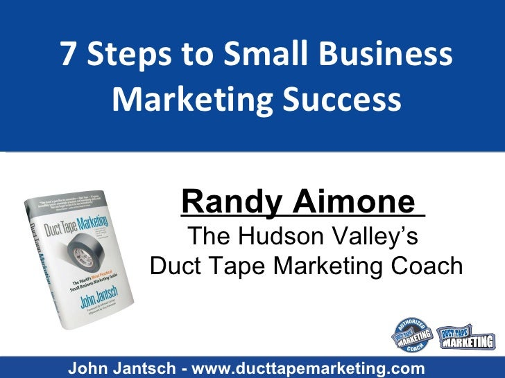 7 Steps to Small Business Marketing Success Randy Aimone  The Hudson Valley's Duct Tape Marketing Coach John Jantsch - www...