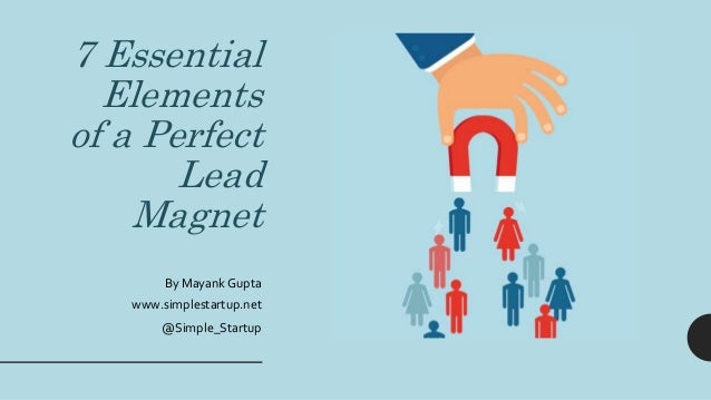 7 Essential Elements of a Perfect Lead Magnet By Mayank Gupta www.simplestartup.net @Simple_Startup