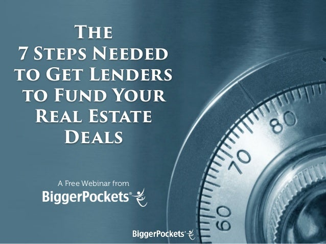 The 7 Steps Needed to Get Lenders to Fund Your Real Estate Deals A Free Webinar from