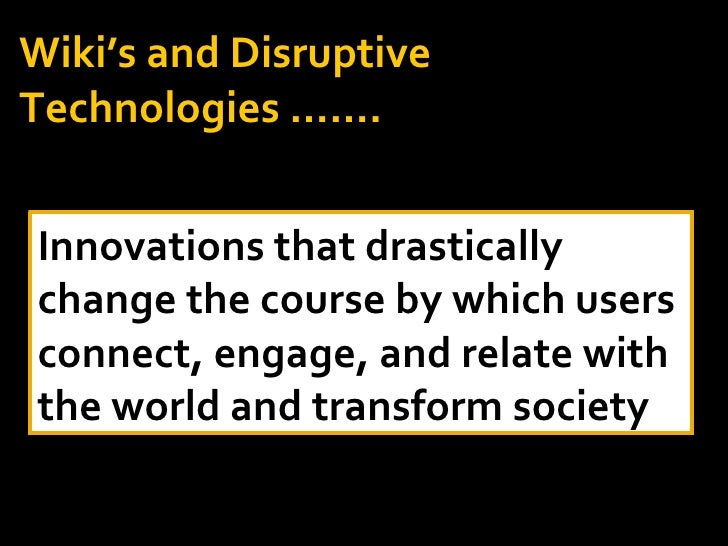 Innovations that drastically change the course by which users connect, engage, and relate with the world and transform soc...
