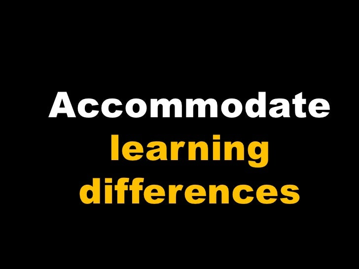 Accommodate learning differences