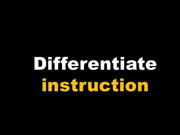 Differentiate  instruction