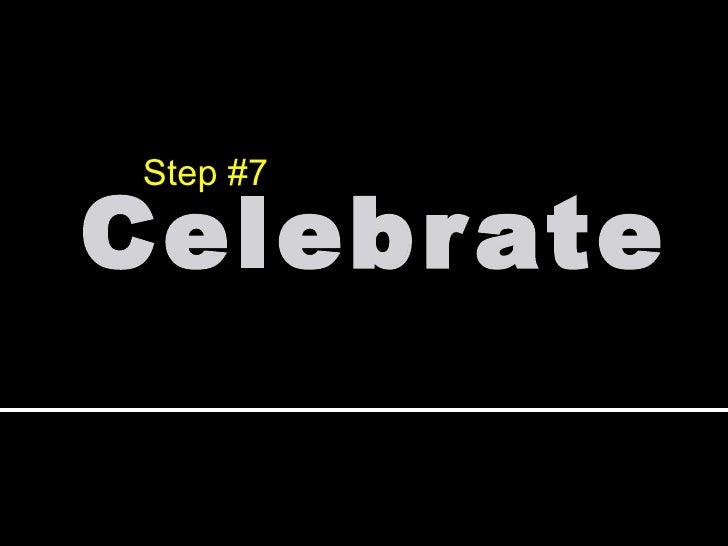 Celebrate Step #7