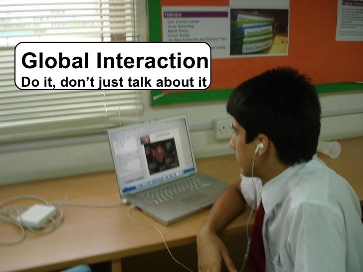 Global Interaction Do it, don't just talk about it