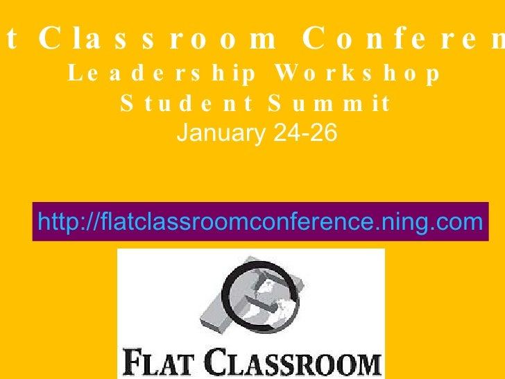 Flat Classroom Conference Leadership Workshop Student Summit January 24-26 http://flatclassroomconference.ning.com