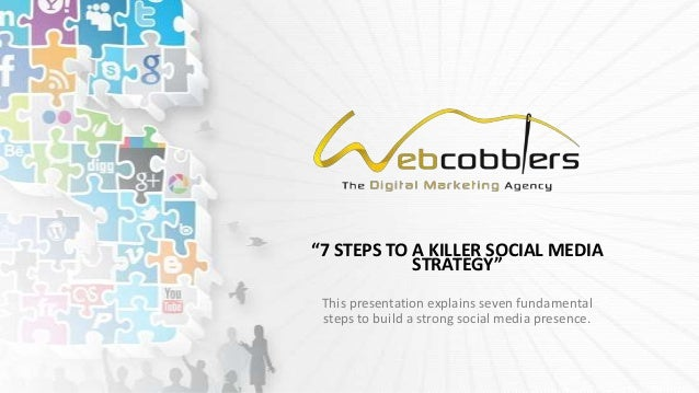 """7 STEPS TO A KILLER SOCIAL MEDIA            STRATEGY"" This presentation explains seven fundamental steps to build a stron..."