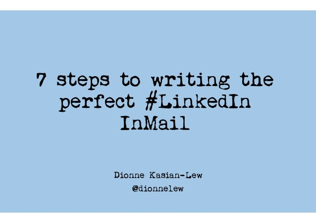 7 steps to writing the perfect #LinkedIn InMail Dionne Kasian-Lew @dionnelew