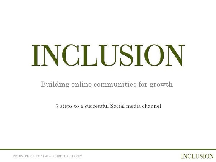 Building online communities for growth                           7 steps to a successful Social media channelINCLUSION CON...