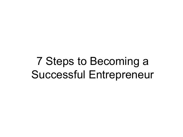 becoming a successful entrepreneur Becoming a successful entrepreneur involves vision, perseverance, and a lot of hard work these 10 tips from an entrepreneur who has already achieved remarkable success will assist you in more easily navigating your own path to success.