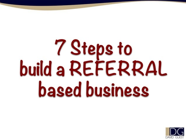 7 Steps to build a REFERRAL based business