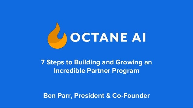 7 Steps to Building and Growing an Incredible Partner Program Ben Parr, President & Co-Founder