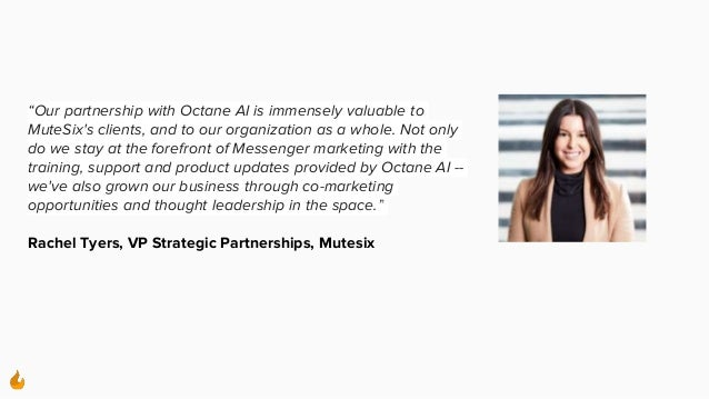 """""""Our partnership with Octane AI is immensely valuable to MuteSix's clients, and to our organization as a whole. Not only d..."""