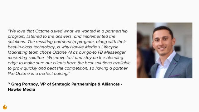 """""""We love that Octane asked what we wanted in a partnership program, listened to the answers, and implemented the solutions..."""