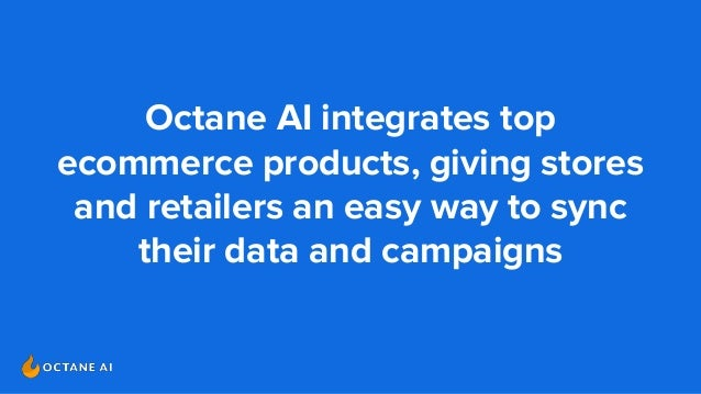 Octane AI integrates top ecommerce products, giving stores and retailers an easy way to sync their data and campaigns