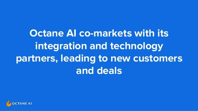Octane AI co-markets with its integration and technology partners, leading to new customers and deals