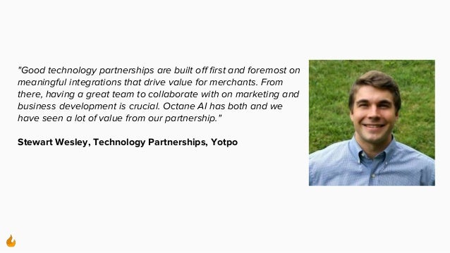 """""""Good technology partnerships are built off first and foremost on meaningful integrations that drive value for merchants. ..."""