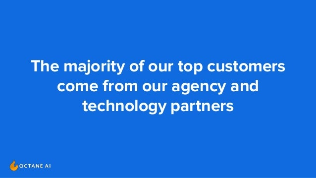 The majority of our top customers come from our agency and technology partners